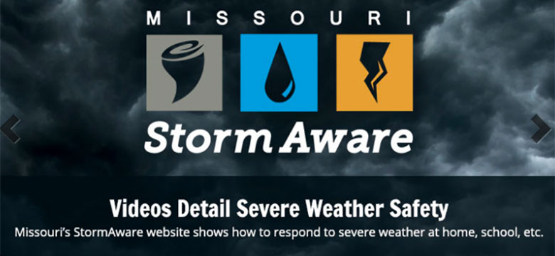 Missouri's StormAware website shows how to respond to severe weather at home, school, etc.